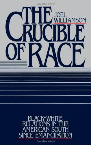 The Crucible of Race: Black-White Relations in the American South since Emancipation - Joel Williamson