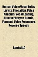 Human Voice: Vocal Folds, Larynx, Phonation, Voice Analysis, Vocal Loading, Human Pharynx, Glottis, Formant, Voice Frequency, Rever