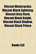 Vincent Motorcycles: Vincent Black Lightning, Vincent Grey Flash, Vincent Black Knight, Vincent Black Shadow, Vincent Black Prince