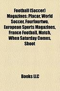 Football (Soccer) Magazines: Placar, World Soccer, Fourfourtwo, European Sports Magazines, France Football, Match, When Saturday Comes, Shoot