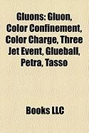 Gluons: Gluon, Color Confinement, Color Charge, Three Jet Event, Glueball, Petra, Tasso