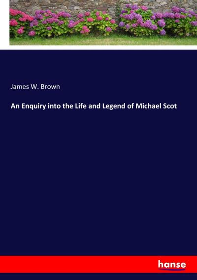 An Enquiry into the Life and Legend of Michael Scot - James W. Brown