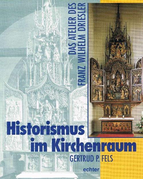 Historismus im Kirchenraum. Das Atelier des Franz Wilhelm Driesler