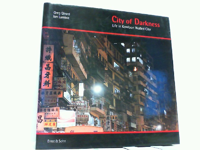City of Darkness - Life in Kowloon Walled City. (Hardcover!). - Girard, Greg and Ian Lambot
