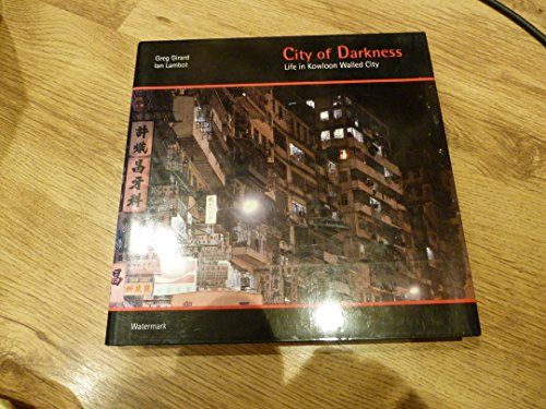City of Darkness. Life in Kowloon Walled City. - CHARLES GODDARD|GIRARD, GREG|IAN LAMBOT [|LEUNG PING KWAN - PETER POPHAM - JULIA WILKINSON].