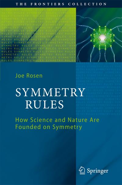 Symmetry Rules : How Science and Nature Are Founded on Symmetry - Joe Rosen