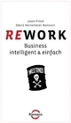 Rework: Business - intelligent & einfach Jason Fried Author