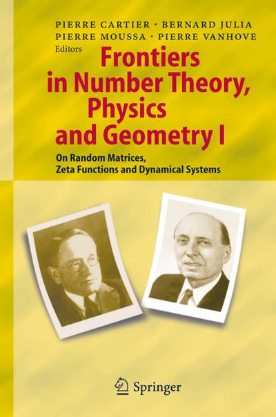 Frontiers in Number Theory, Physics, and Geometry I : On Random Matrices, Zeta Functions, and Dynamical Systems - Pierre E. Cartier