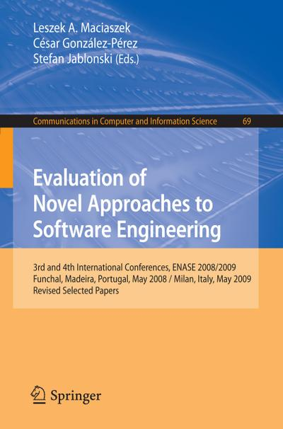 Evaluation of Novel Approaches to Software Engineering : 3rd and 4th International Conference, ENASE 2008 / 2009, Funchal, Madeira, Portugal, May 4-7, 2008 / Milan, Italy, May 9-10, 2009, Revised Selected Papers - Leszek A. Maciaszek