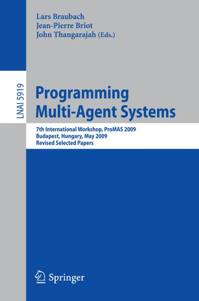 Programming Multi-Agent Systems : 7th International Workshop, ProMAS 2009, Budapest, Hungary, May10-15, 2009.Revised Selected Papers - Lars Braubach