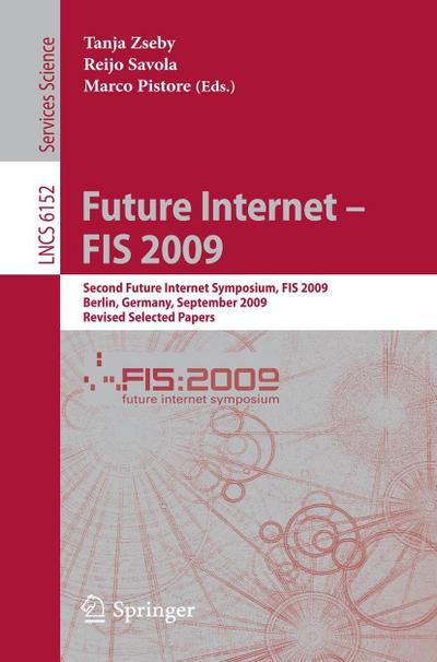 Future Internet - FIS 2009 : Second Future Internet Symposium, FIS 2009, Berlin, Germany, September 1-3, 2009, Revised Selected Papers - Tanja Zseby