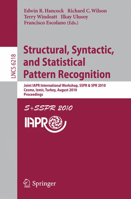 Structural, Syntactic, and Statistical Pattern Recognition - Hancock, Edwin R.|Wilson, Richard C|Windeatt, Terry|Ulusoy, Ilkay|Escolano, Francisco