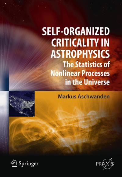 Self-Organized Criticality in Astrophysics : The Statistics of Nonlinear Processes in the Universe - Markus J. Aschwanden