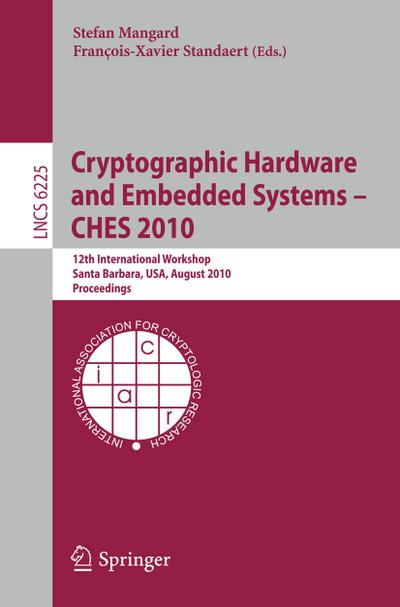 Cryptographic Hardware and Embedded Systems, CHES 2010 : 12th International Workshop, Santa Barbara, USA, August 17-20,2010, Proceedings - Stefan Mangard