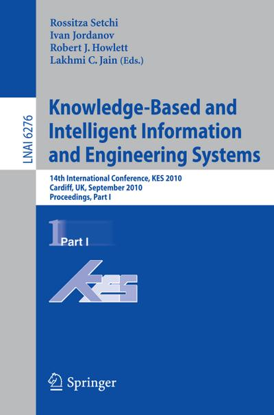 Knowledge-Based and Intelligent Information and Engineering Systems : 14th International Conference, KES 2010, Cardiff, UK, September 8-10, 2010, Proceedings, Part I - Rossitza Setchi