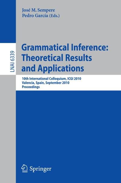Grammatical Inference: Theoretical Results and Applications : 10th International Colloquium, ICGI 2010, Valencia, Spain, September 13-16, 2010. Proceedings - José Sempere