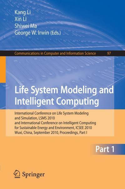 Life System Modeling and Intelligent Computing : International Conference on Life System Modeling and Simulation, LSMS 2010, and International Conference on Intelligent Computing for Sustainable Energy and Environment, ICSEE 2010, Wuxi, China, September 1 - Kang Li