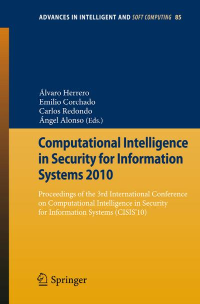 Computational Intelligence in Security for Information Systems 2010 : Proceedings of the 3rd International Conference on Computational Intelligence in Security for Information Systems (CISIS'10) - Álvaro Herrero
