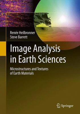 Image Analysis in Earth Sciences : Microstructures and Textures of Earth Materials - Ren?e Heilbronner; Steve Barrett