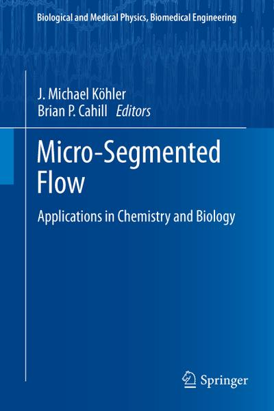 Micro-Segmented Flow : Applications in Chemistry and Biology - J. Michael Köhler