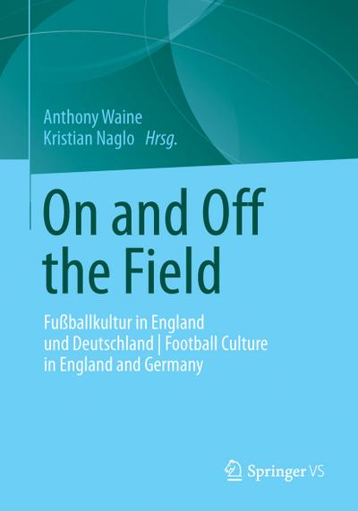 On and Off the Field : Fußballkultur in England und Deutschland | Football Culture in England and Germany - Anthony Waine