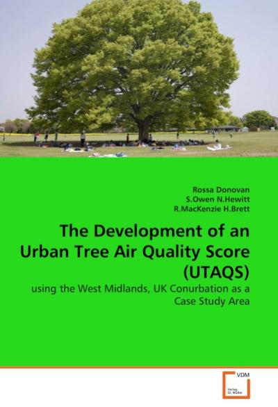The Development of an Urban Tree Air Quality Score (UTAQS) : using the West Midlands, UK Conurbation as a Case Study Area - Rossa Donovan