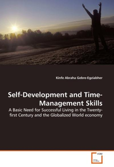 Self-Development and Time-Management Skills : A Basic Need for Successful Living in the Twenty-first Century and the Globalized World economy - Kinfe Abraha Gebre-Egziabher