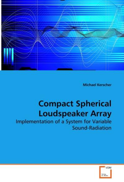 Compact Spherical Loudspeaker Array : Implementation of a System for Variable Sound-Radiation - Michael Kerscher