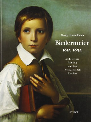 Biedermeier, 1815-1835 : Architecture, Painting, Sculpture, Decorative Arts, Fashion - Georg Himmelheber