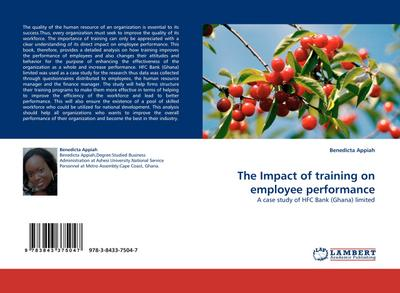 The Impact of training on employee performance : A case study of HFC Bank (Ghana) limited - Benedicta Appiah