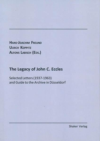 The legacy of John C. Eccles. Selected letters (1937 - 1963) and guide to the archive in Düsseldorf. Edited by Hans-Joachim Freund, Ulrich Koppitz and Alfons Labisch. - Freund, Hans-Joachim; Koppitz, Ulrich; Labisch, Alfons [Hrsg.]
