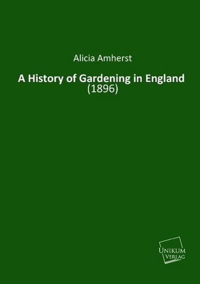 A History of Gardening in England : (1896) - Alicia Amherst
