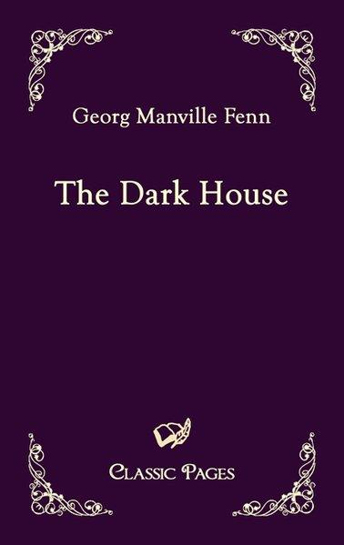 The Dark House (Classic Pages) - Manville Fenn, Georg