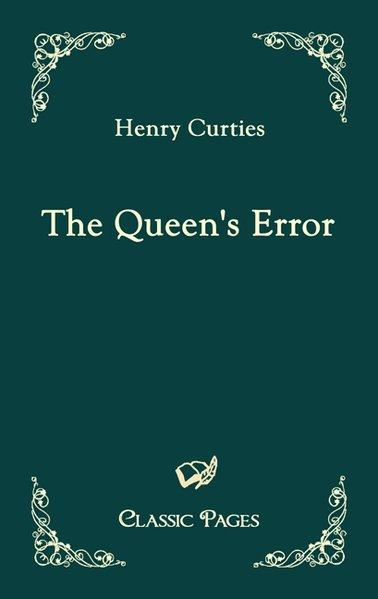 The Queen's Error (Classic Pages) - Curties, Henry