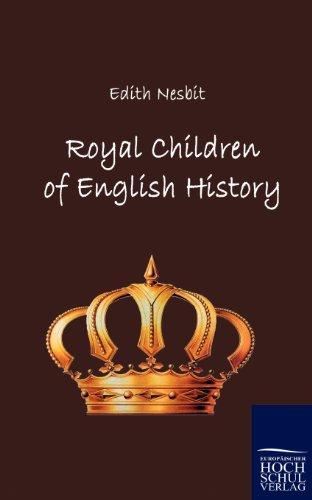 Royal Children of English History Originally published in 1897 - Edith, Nesbit