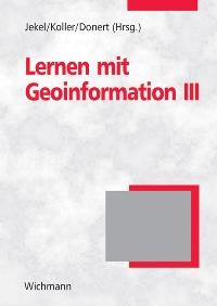 Learning with Geoinformation III - Lernen mit Geoinformation III von Thomas Jekel, Alfons Koller und Karl Donert  2008 - Thomas Jekel, Alfons Koller und Karl Donert