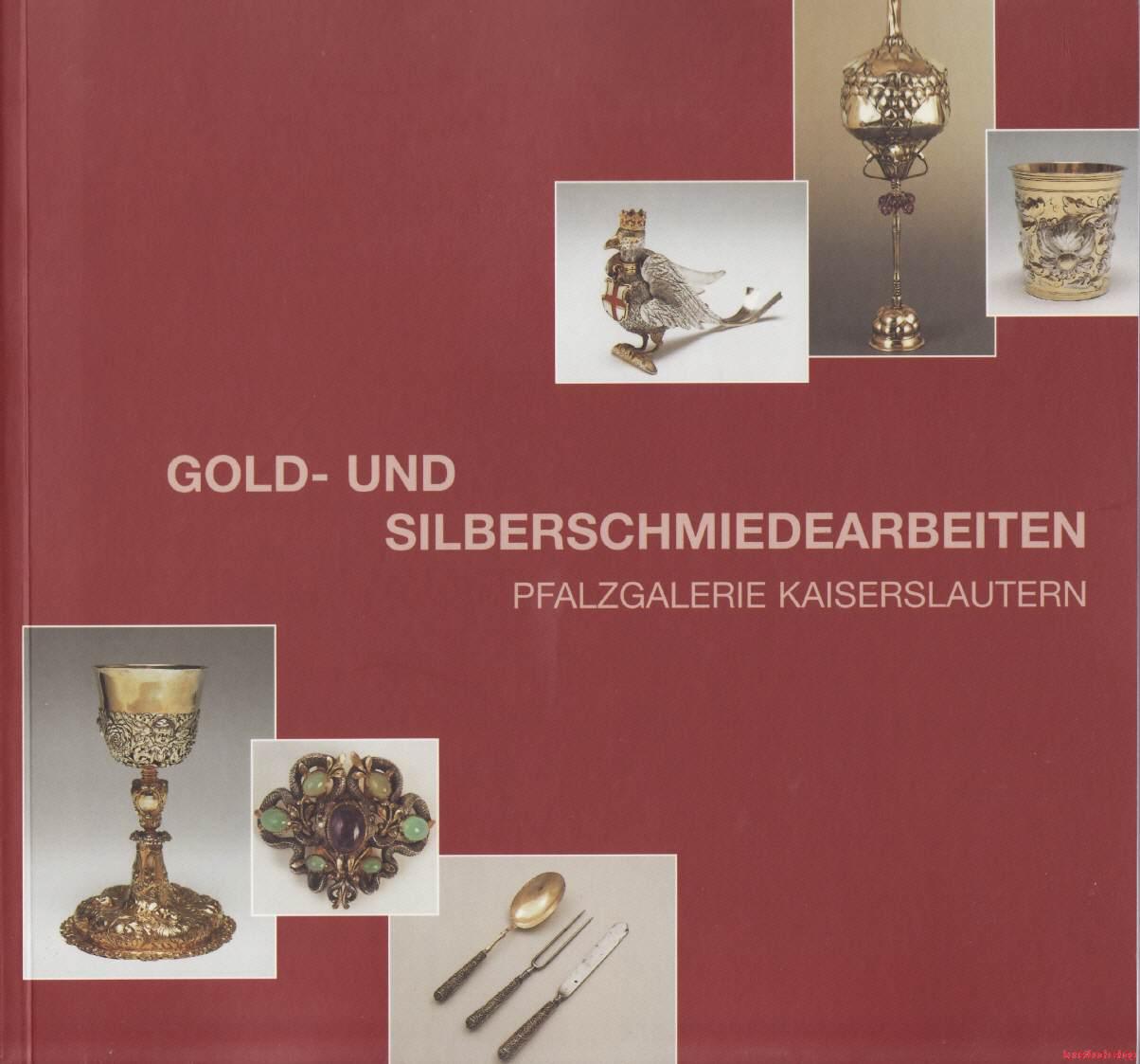 Gold- und Silberschmiedearbeiten Pfalzgalerie Kaiserslautern. Bestandskataloge der Kunshandwerklichen Sammlung IV