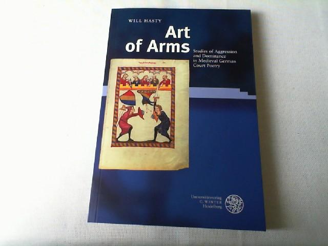 Art of arms : studies of aggression and dominance in medieval German court poetry., - Hasty, Will