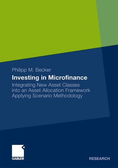 Investing in Microfinance : Integrating New Asset Classes into an Asset Allocation Framework Applying Scenario Methodology - Philipp Becker