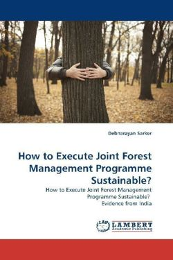 How to Execute Joint Forest Management Programme Sustainable? - Sarker, Debnarayan