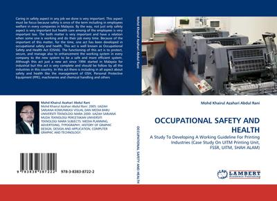 OCCUPATIONAL SAFETY AND HEALTH : A Study To Developing A Working Guideline For Printing Industries (Case Study On UITM Printing Unit, FSSR, UITM, SHAH ALAM) - Mohd Khairul Azahari Abdul Rani