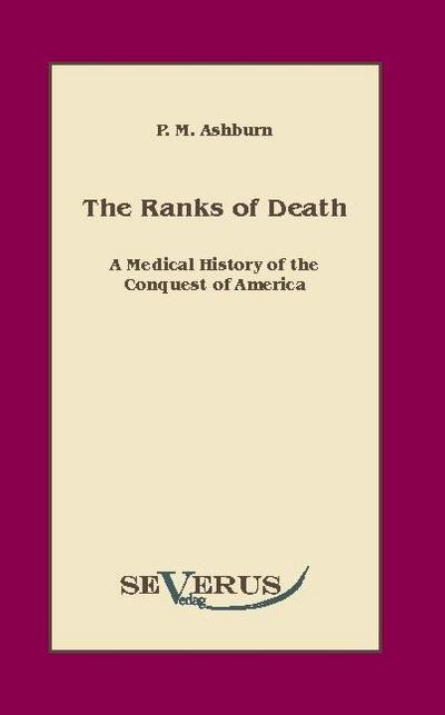 The ranks of death : A Medical History of the Conquest of America - P. M. Ashburn
