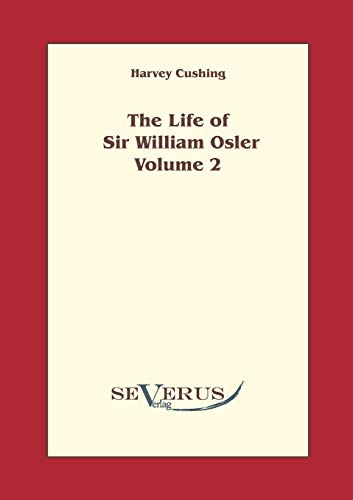 The life of Sir William Osler, Volume 2 - Harvey Cushing