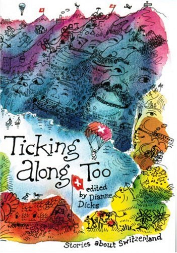 Ticking Along Too, Stories about Switzerland - Dianne Dicks