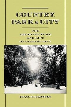 Country, Park & City: The Architecture and Life of Calvert Vaux - Kowsky, Francis R.