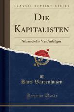 Die Kapitalisten: Schauspiel in Vier Aufzügen (Classic Reprint)