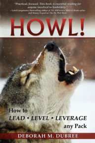 HOWL! Lead - Level - Leverage any Pack - Deborah M Dubree