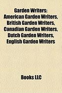 Garden Writers: American Garden Writers, British Garden Writers, Canadian Garden Writers, Dutch Garden Writers, English Garden Writers