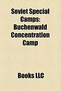 Soviet Special Camps: Buchenwald Concentration Camp, Sachsenhausen Concentration Camp, Nkvd Special Camp NR. 7