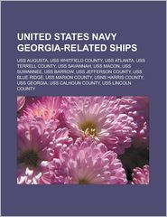 United States Navy Georgia-Related Ships: USS Augusta, USS Whitfield County, USS Atlanta, USS Terrell County, USS Savannah, USS Macon